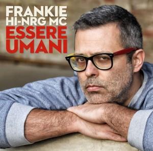 FRANKIE HI-NRG MC_cover disco_ Essere Umani