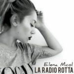 """Elena Micol sforna il suo primo singolo dal titolo """"LA RADIO ROTTA""""."""